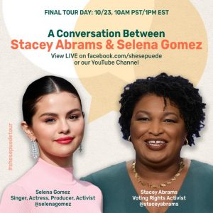 23 October @she_sepuede on Twitter: We are muy excited to announce @SelenaGomez and @StaceyAbrams will be joining us for a special Latinas Make A Difference Tour