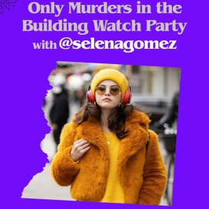 18 October: Selena announced special Only Murders In The Building watch party on Tik Tok